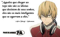"""Akito Takagi     """"Aqueles que chegar ao topo não são os idiotas que desistem de seus sonhos, eles são os mais inteligentes que se agarram..."""