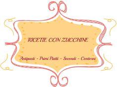 RICETTE CON ZUCCHINE : Antipasti - Primi - Secondi - Contorni