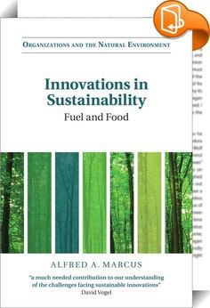 Innovations in Sustainability    :  To what extent can competition between companies encourage innovations in sustainability that have the potential to solve some of the world's major challenges? Using a series of case studies, this book pits closely related competitors against each other to examine the progress in and obstacles to the evolution of sustainable innovations in energy efficiency, solar power, electric vehicles and hybrids, wind energy, healthy eating, and agricultural pro...