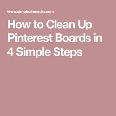 How to Clean Up Pinterest Boards in 4 Simple Steps