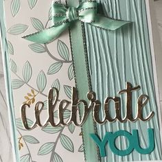 Celebrate You thinlits crated the words on this card