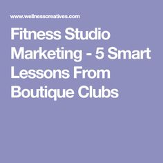 Fitness Studio Marketing - 5 Smart Lessons From Boutique Clubs