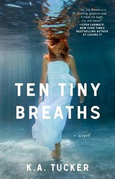 Ten Tiny Breaths by K.A. Tucker  (4 Stars)