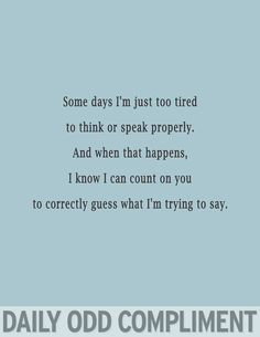 And sometimes I'm not actually tired.... English is hard. @Jocelyn Evans this is SO us!