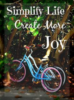 How a Simplified Life Creates More Joy, Part 3: Tips to Creating More Joy in Your Life, Family and Relationships | Creating Daily Joys