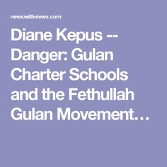 Diane Kepus -- Danger: Gulan Charter Schools and the Fethullah Gulan Movement…