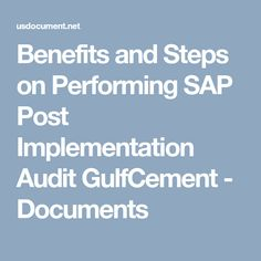Benefits and Steps on Performing SAP Post Implementation Audit GulfCement - Documents