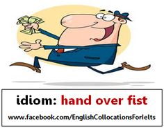 idiom hand over fist