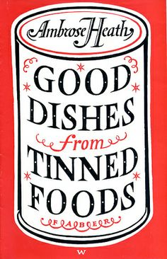 vintage book cover – Good Dishes from Tinned Foods by Ambrose Heath, Design: Berthold Wolpe. Vintage Typography, Typography Letters, Graphic Design Typography, Graphic Artwork, Vintage Packaging, Vintage Labels, Vintage Ephemera, Vintage Book Covers, Vintage Books