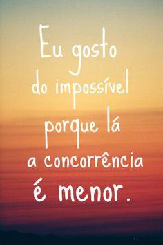 O impossível sem é possível !