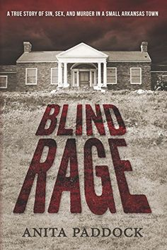 Blind Rage: A True Story of Sin, Sex, and Murder in a Small Arkansas Town by [Paddock, Anita]