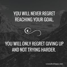Never regret reaching your goal. You will only regret not trying. Live with no regrets.