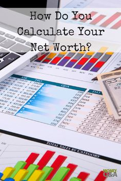 How do you calculate your net worth? It's easier than you might imagine. Here's how to do it and more importantly why you should.