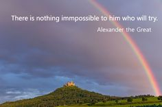 Alexander the Great - There is nothing immpossible to him who will try.