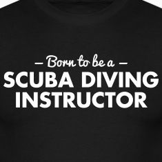 born to be a scuba diving instructor
