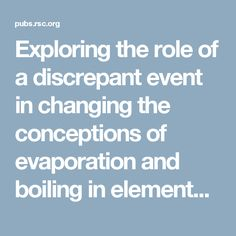 Exploring the role of a discrepant event in changing the conceptions of evaporation and boiling in elementary school students - Chemistry Education Research and Practice (RSC Publishing)