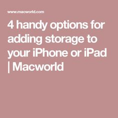 4 handy options for adding storage to your iPhone or iPad | Macworld