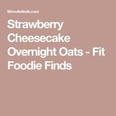 Strawberry Cheesecake Overnight Oats - Fit Foodie Finds