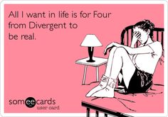 All I want in life is for Four from Divergent to be real.