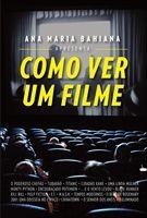 Ana Maria Bahiana oferece ao leitor que quer conhecer um pouco mais sobre cinema as primeiras referências para se assistir a um filme com olhos mais treinados