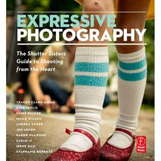Focal Press Book: Expressive Photography by Shutter Sisters