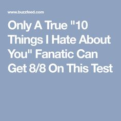 """Only A True """"10 Things I Hate About You"""" Fanatic Can Get 8/8 On This Test"""