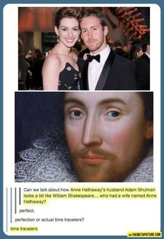 Shakespeare and Anne Hathaway ~ that's awesome ;D