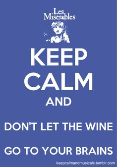 keep calm and don't let the wine go to your brains