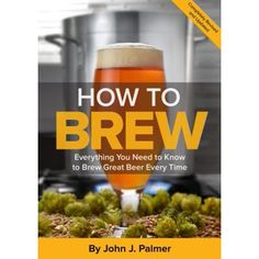 "Read ""How To Brew Everything You Need to Know to Brew Great Beer Every Time"" by John J. Palmer available from Rakuten Kobo. How To Brew: Everything You Need to Know to Brew Great Beer Every Time (Fourth Edition) By John Palmer Fully revised and. Make Beer At Home, How To Make Beer, Yeast Starter, Beer Brewing Kits, Thing 1, Beer Recipes, Homebrew Recipes, Cooking Recipes, Free Pdf Books"