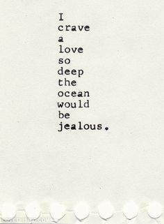 A love so deep. I try not to be a dramatic person, but I couldn't help but pin this quote. Its quite poetic