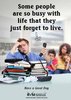 Some people are so busy with life that they just forget to live.-RVM