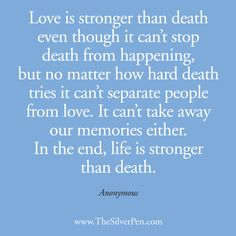Our love is stronger than death....it continues on with you in heaven.