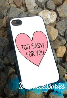 Too sassy for you  iPhone 4/4s/5 Case  Samsung by Bestaccessories, $14.00