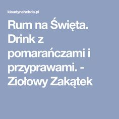 Rum na Święta. Drink z pomarańczami i przyprawami. - Ziołowy Zakątek Rum, Vogue, Drinks, Drinking, Beverages, Drink, Rome, Beverage, En Vogue