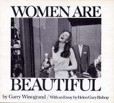 Women are Beautiful - Garry Winogrand Wouldn't mind having this on my coffee table. (when I get a coffee table)