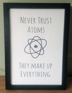 """Never trust atoms"" 
