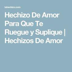 Hechizo De Amor Para Que Te Ruegue y Suplique | Hechizos De Amor