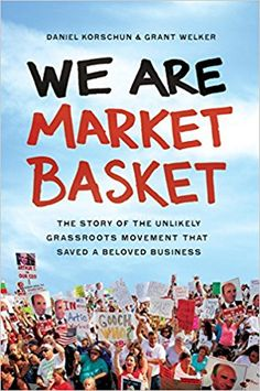 We Are Market Basket: The Story of the Unlikely Grassroots Movement That Saved a Beloved Business: Daniel Korschun, Grant Welker: 0884429552360: Amazon.com: Books