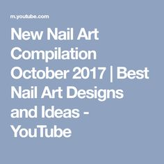 New Nail Art Compilation October 2017 | Best Nail Art Designs and Ideas - YouTube
