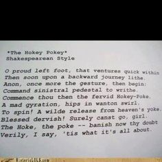 For my high school English teacher who got me to like Shakespeare- it would be interesting to integrate this into my style lesson by having them rewrite the hokey pokey as different authors to analyze style.