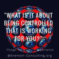 """what is it about being controlled that is working for you?"" Brenton-Consulting.org •Purge   •Create   •Experience   #Mckinnon #Melbourne #mindfulness #men #manhood #middleagedmen #gaymen #possible #reiki #reikimaster #energy #reikimediumship #personaldevelopment #hashtag #empower #create #purge #experience #massage #Authenticity #fathers #choice #dna  #time # #Change #activation #facilitation #interfacing #control  #brentonconsulting_org"