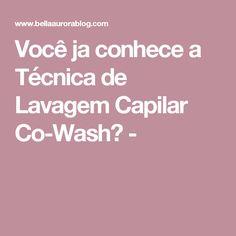 Você ja conhece a Técnica de Lavagem Capilar Co-Wash? -