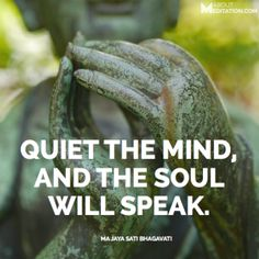 """Quiet the mind, and"