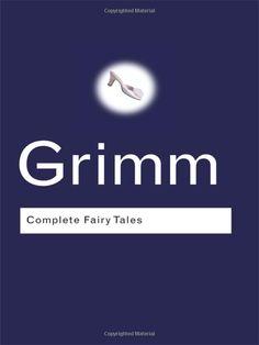 Grimm,  Complete Fairy Tales - Jacob Grimm, Wilhelm Grimm