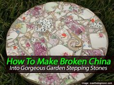 How To Make Broken China Into Gorgeous Garden Stepping Stones