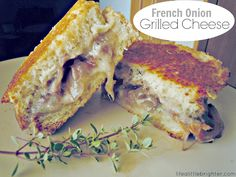 French Onion Grilled Cheese: Gruyere cheese & wine-braised onions