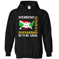 (Tshirt Charts) Never Underestimate The Power of a Burundian in the United States at Tshirt Best Selling Hoodies, Funny Tee Shirts