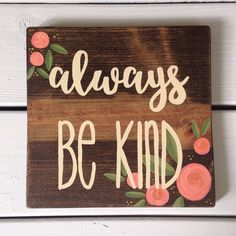 Items similar to Wood sign - wooden sign - always be kind - inspirational decor - hand painted sign - floral wood sign - farmhouse decor on Etsy Hospital Door Decorations, Hospital Door Signs, Teacher Door Signs, Hand Painted Signs, Painted Wood, Student Birthdays, Classroom Birthday, Birthday Charts, Gifts For Office