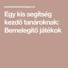 Egy kis segítség kezdő tanároknak: Bemelegítő játékok Ice Breakers, Help Teaching, Learn English, Kids And Parenting, Kids Learning, Montessori, Back To School, Homeschool, Classroom