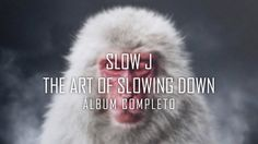 Slow J - The Art Of Slowing Down (Álbum Completo)